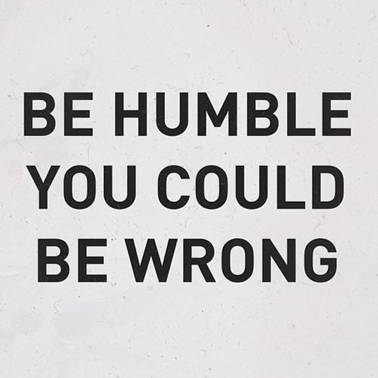 Be Humble Quotes Meme Image 16