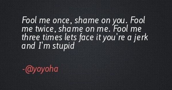 Fool Me Once Shame On You Quotes Meme Image 09