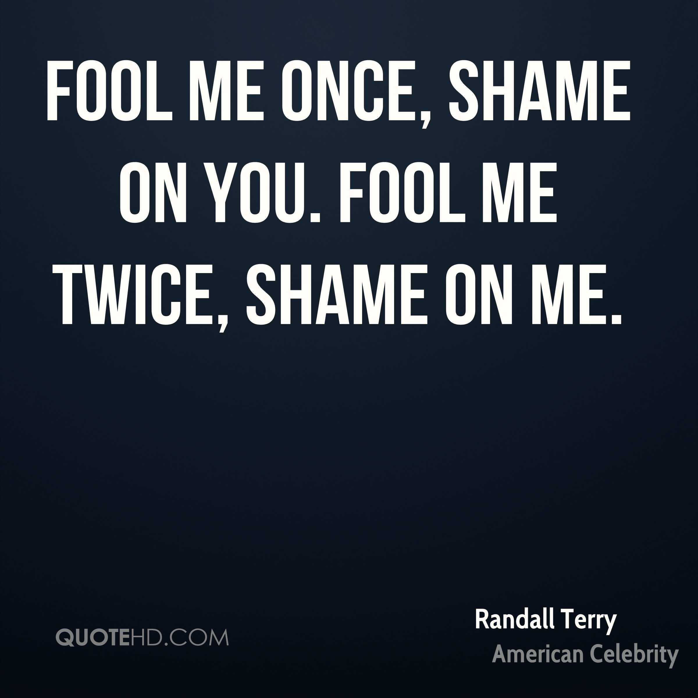 Fool Me Once Shame On You Quotes Meme Image 19