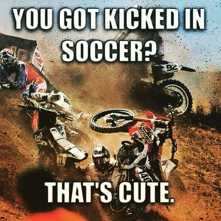 Quotes About Riding Dirt Bikes Meme Image 13