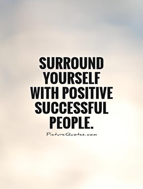 Surround Yourself With Positive People Quotes Meme Image 03