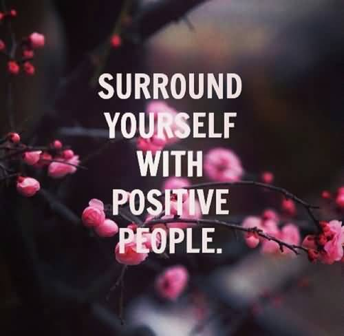 Surround Yourself With Positive People Quotes Meme Image 16