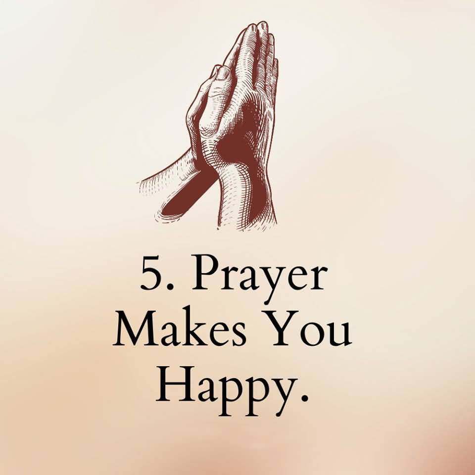 5. PRAYER MAKES YOU HAPPY