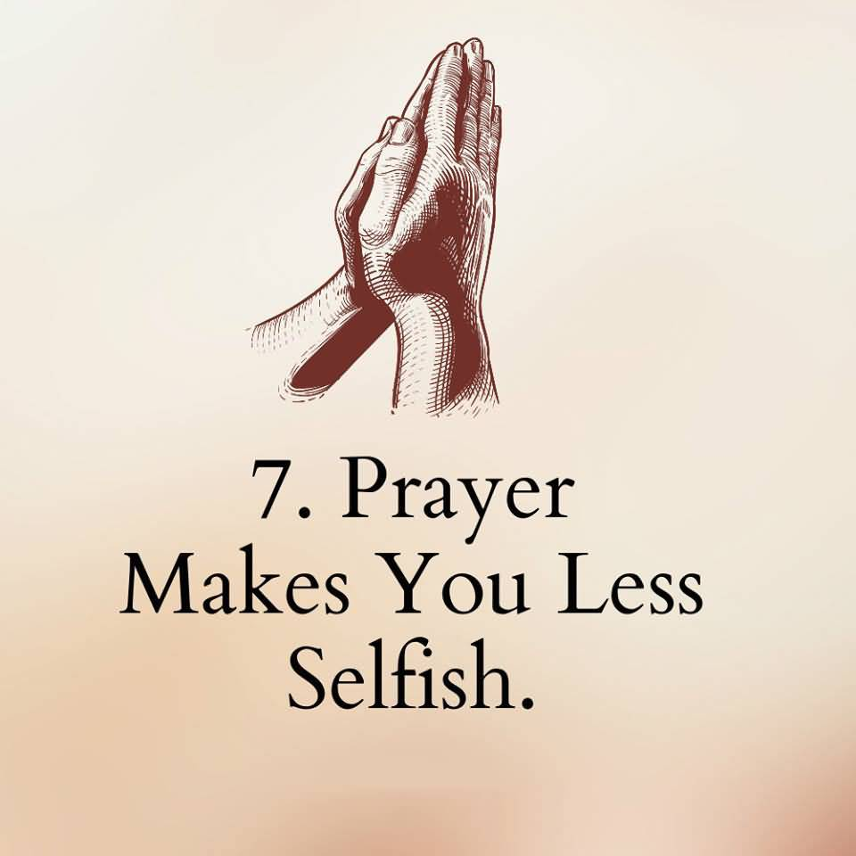 7. PRAYER MAKES YOU LESS SELFISH