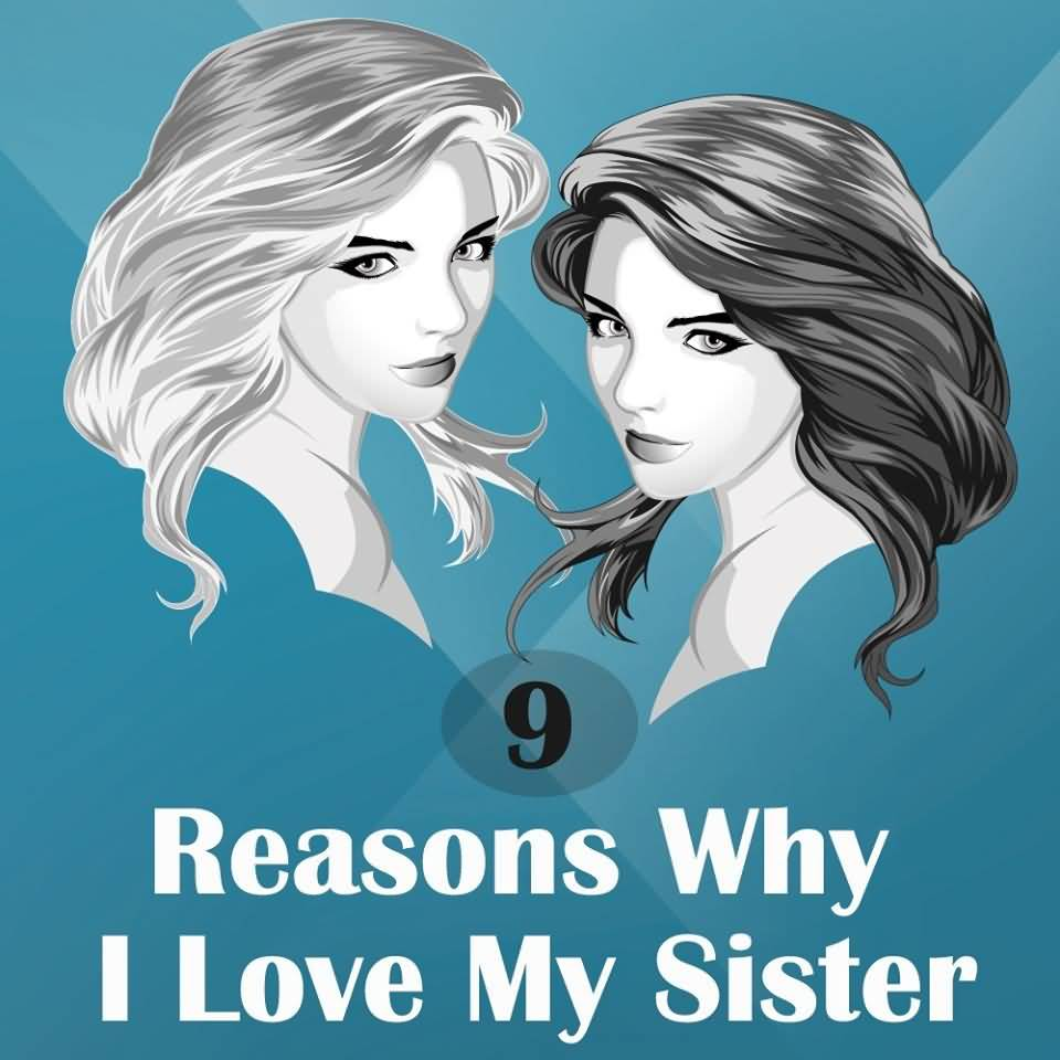 9 Reasons Why I Love My Sister 1