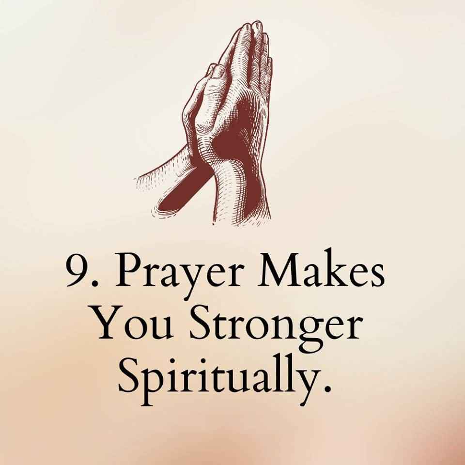 9. PRAYER MAKES YOU STRONGER SPIRITUALLY