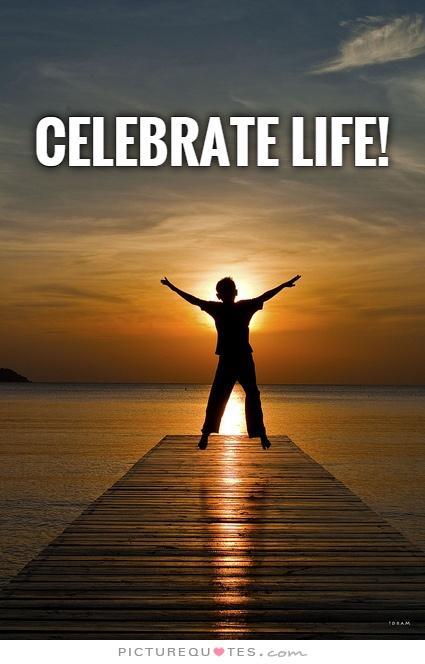 Celebrate Life Quotes 20
