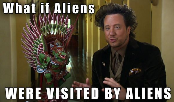 Cool ancient aliens dude memes