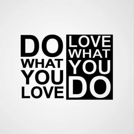 Do What You Love Love What You Do Quote 01