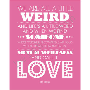 Nice Dr Seuss Weird Love Quote Poster 16