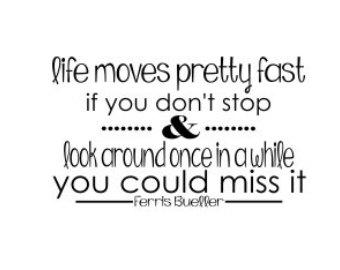 Ferris Bueller Life Moves Pretty Fast Quote 01