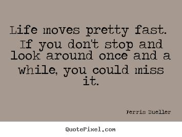 Ferris Bueller Life Moves Pretty Fast Quote 11