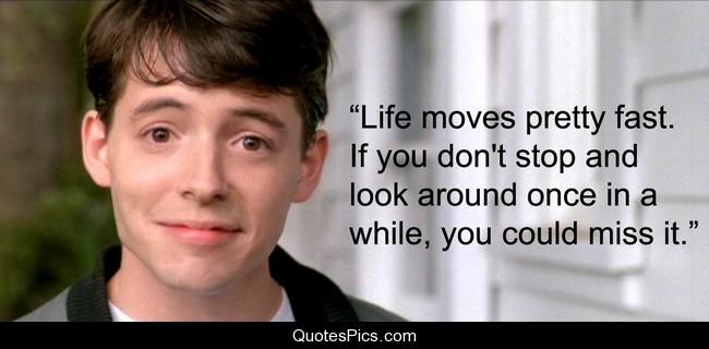 Ferris Bueller Life Moves Pretty Fast Quote 15