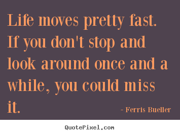Ferris Bueller Life Moves Pretty Fast Quote 17