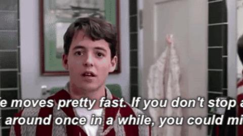 Ferris Bueller Life Moves Pretty Fast Quote 20