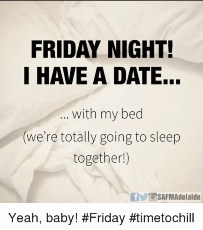 Friday Night! I Have A Date.. With My Bed