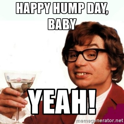 Happy Hump Day Baby Yeah!