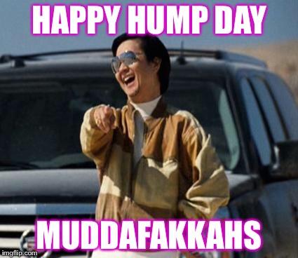 Happy Hump Day Muddafakkahs