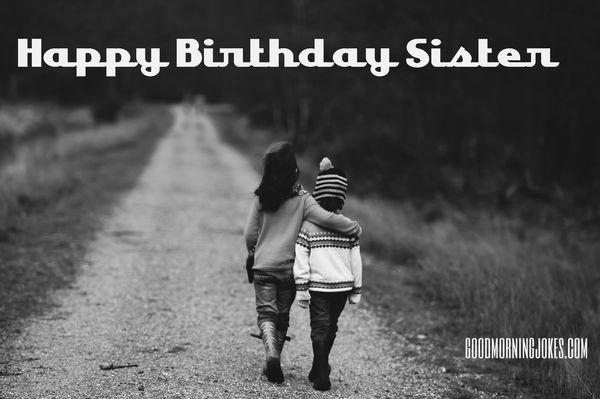 Happy birthday jokes for sister joke