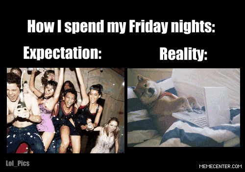 How I Spend My Friday Nights Expectations Reality