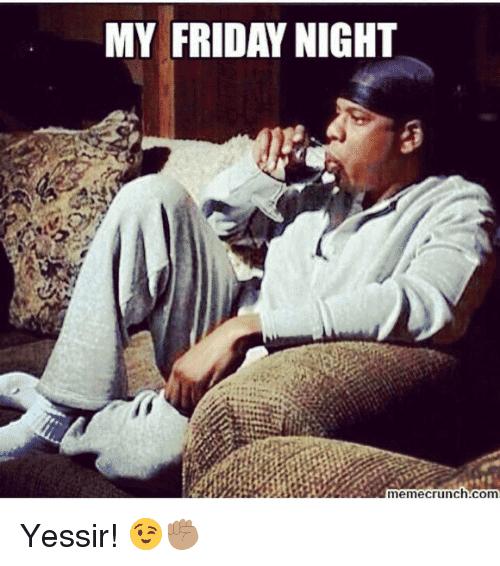 My Friday Night Yessir!
