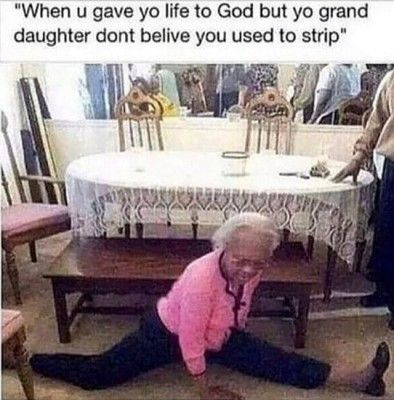 When U Gave Yo Life To God But Yo Grand Daughter Dont Believe You Need To Strip