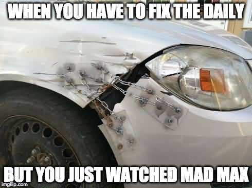 When You Have To Fix The Daily But You Just Watched Mad Max