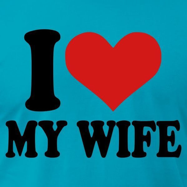 Funniest I Love My Wife Fine Meme Picture