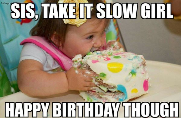 Funniest happy birthday sister meme photo | QuotesBae