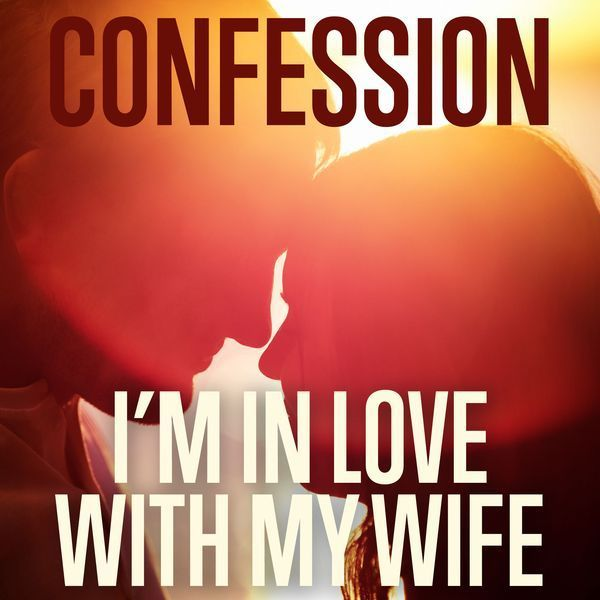 Funny Confession I Am in Love with My Wife Jokes