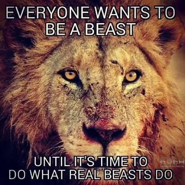 Funny Everyone Wants To Be A Beast Motivation Meme Image