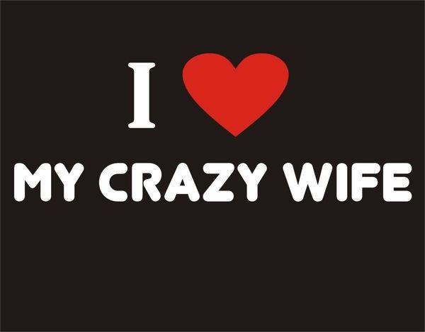 Funny I Love My Crazy Wife Joke