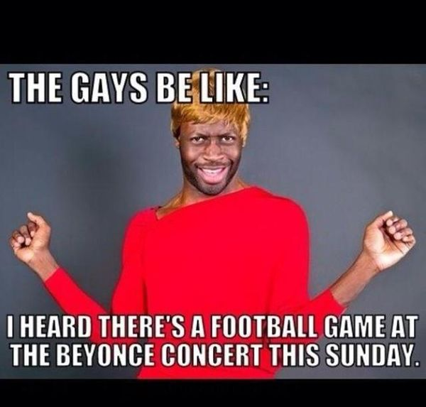 Funny the gays be like I Heard Theres a Football Game photos