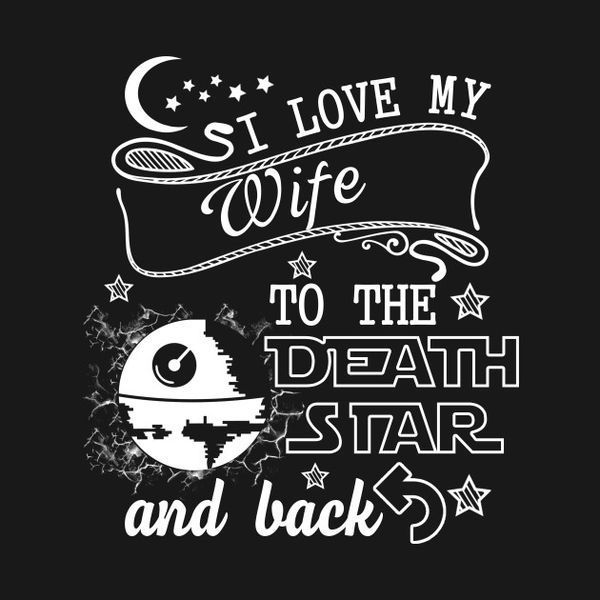Hilarious I Love My Wife to The Death Star And Back Picture