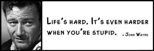 John Wayne Quote Life Is Hard 05
