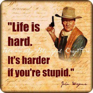 John Wayne Quote Life Is Hard 18
