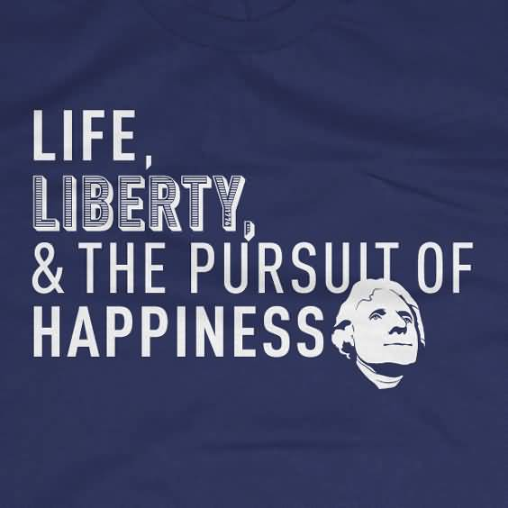 60 Life Liberty And The Pursuit Of Happiness Quote QuotesBae Amazing Life Liberty And The Pursuit Of Happiness Quote