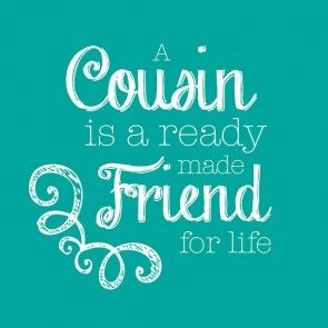 Quotes About Cousin Friendship 13