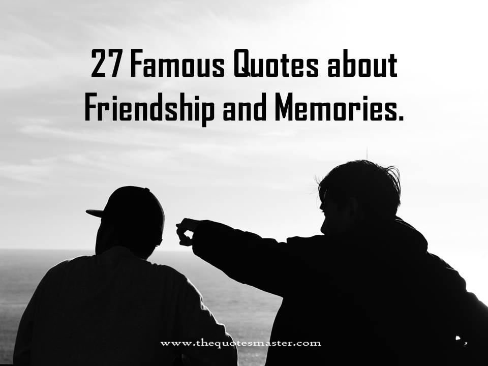 Quotes About Friendship And Memories 20