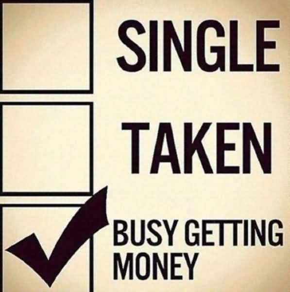 Single Taken Busy Getting Money