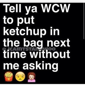 Tell Ya WCW To Put Ketchup In The Bag Next Time Without Me Asking