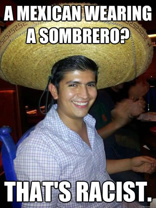 Very funny racist mexican memes joke
