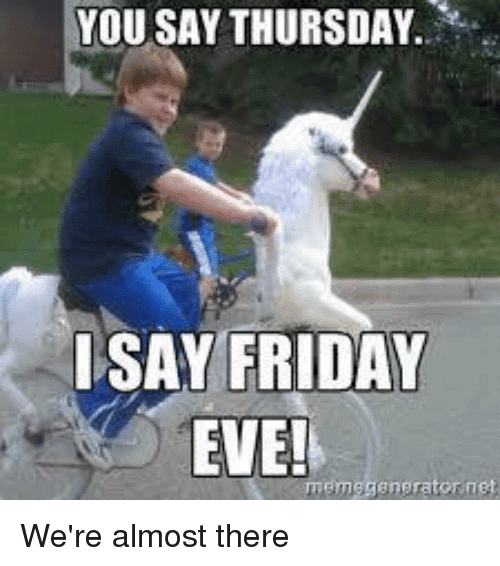Almost Friday Meme Funny Image Photo Joke 14