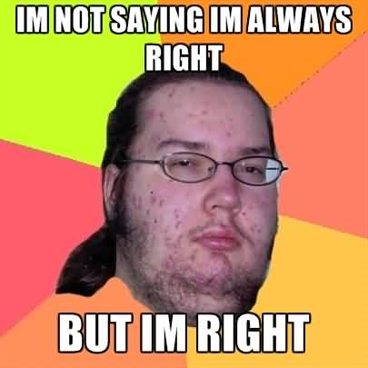 Always Right Meme Funny Image Photo Joke 09