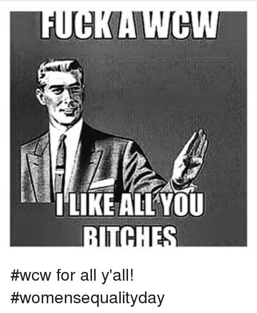 Fuck A WCW I Like All You Bitches
