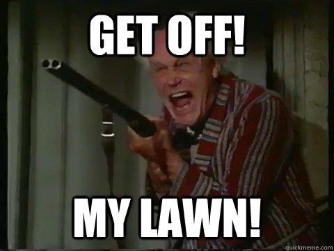 Get Off My Lawn Meme Funny Image Photo Joke 10