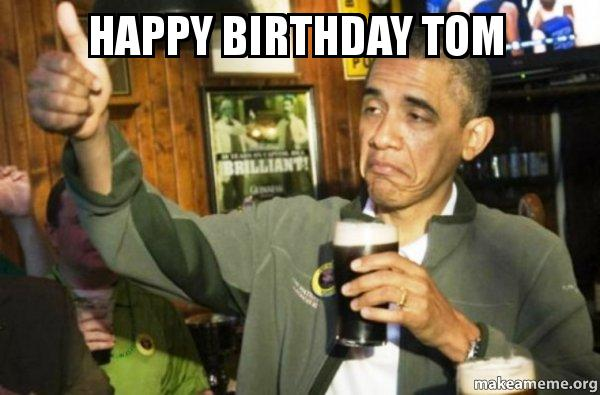 Happy Birthday Tom Meme Funny Image Photo Joke 14