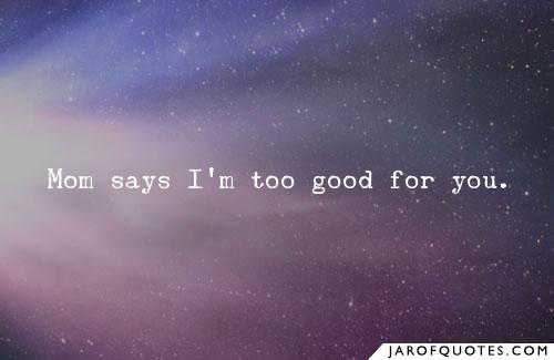 I'm Too Good For You Quotes Meme Image 13