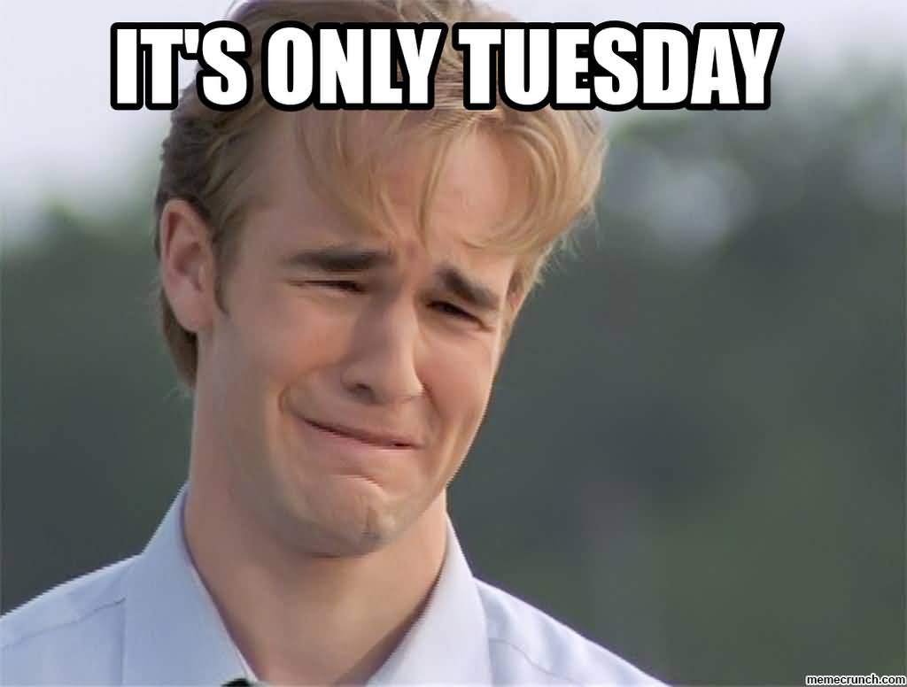 It's Only Tuesday Meme Funny Image Photo Joke 09