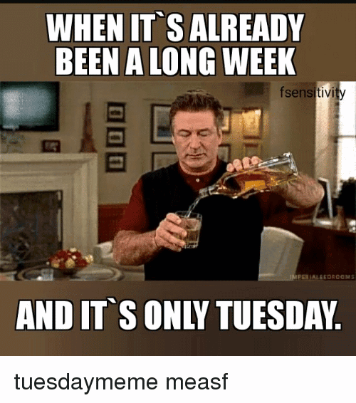 It's Only Tuesday Meme Funny Image Photo Joke 10